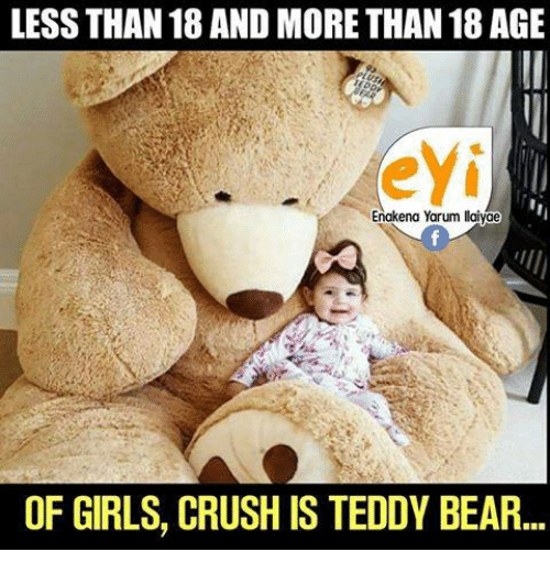 Crush, Girls, and Memes: LESS THAN 18 AND MORE THAN 18 AGE  eyi  Enakena Yarum llaivae  OF GIRLS, CRUSH IS TEDDY BEAR...