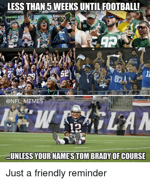 Nfl Meme: LESS THAN WEEKS UNTIL FOOTBALL!  @NFL MEMES  UNLESS YOURINAMESTOMBRADYOFCOURSE Just a friendly reminder