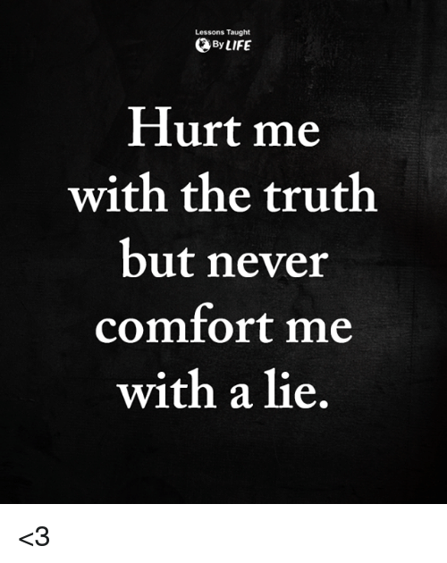 lessons taught by life hurt me with the truth but 29549804 🅱 25 best memes about hurt me with the truth hurt me with