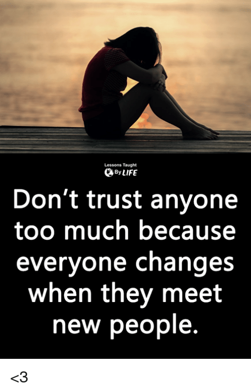 Lessons Taught Bylife Dont Trust Anyone Too Much Because Everyone