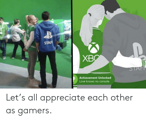 Each: Let's all appreciate each other as gamers.