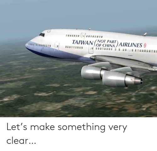 clear: Let's make something very clear…