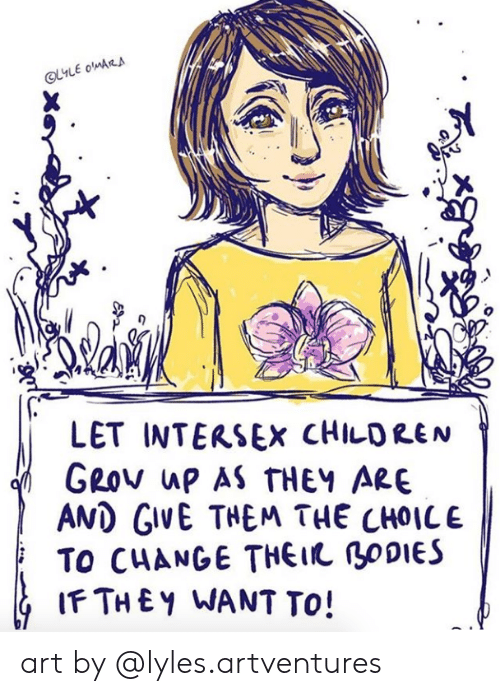 amd: LET INTERSEX CHILDREN  GROv ap AS THEY ARE  AMD GIVE THEM THE CHOICE  TO CHANGE THEI BODIES  IFTHEY WANT TO! art by @lyles.artventures