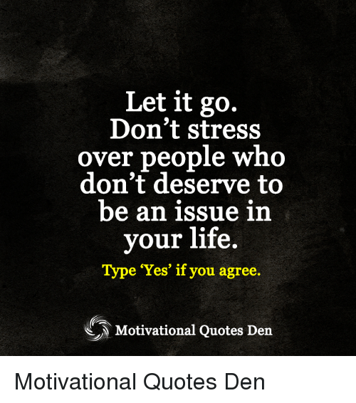 Don T Let Work Take Over Your Life Quotes: Let It Go Don't Stress Over People Who Don't Deserve To Be