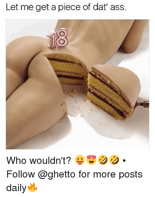Ass, Dat Ass, and Ghetto: Let me get a piece of dat' ass. Who wouldn't? 😛😍🤣🤣 • ➫➫ Follow @ghetto for more posts daily🔥