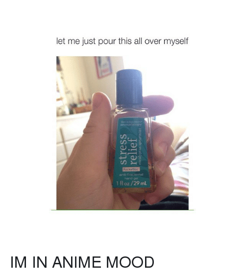 Girl Memes: let me just pour this all over myself  fl oz /29 ml IM IN ANIME MOOD