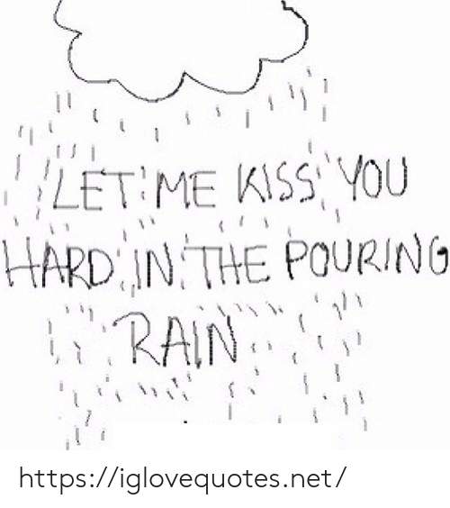 pouring: LET ME KISSYOU  HARD IN THE POURING  ERAIN https://iglovequotes.net/