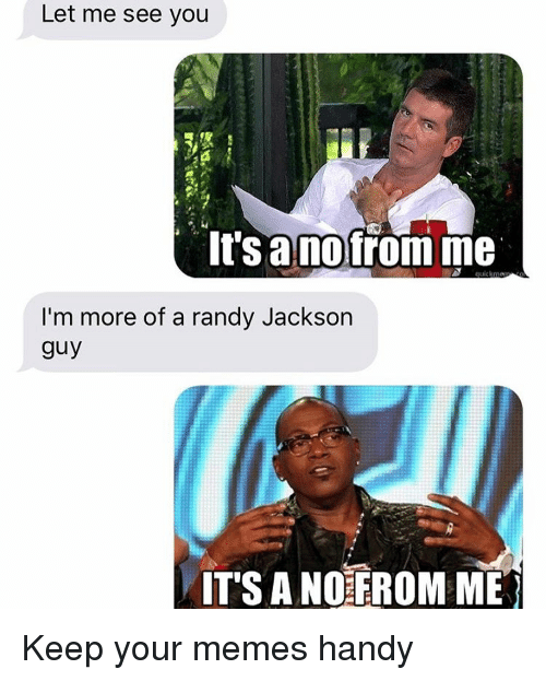 Relationships, Texting, and Jackson: Let me see you  it Sanofrom me  I'm more of a randy Jackson  guy  IT'S A NO FROM ME Keep your memes handy