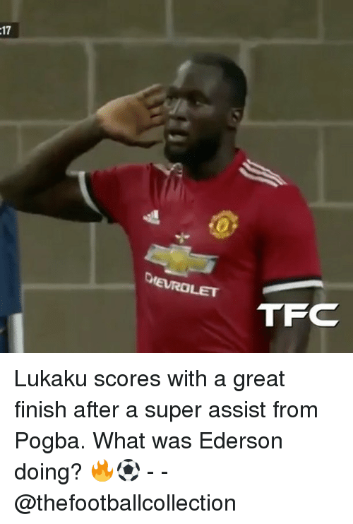 Memes, 🤖, and Tfc: LET  TFC Lukaku scores with a great finish after a super assist from Pogba. What was Ederson doing? 🔥⚽️ - - @thefootballcollection