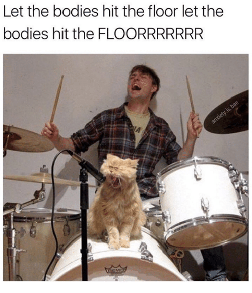 25 Best Memes About Let The Bodies Hit The Floor Let