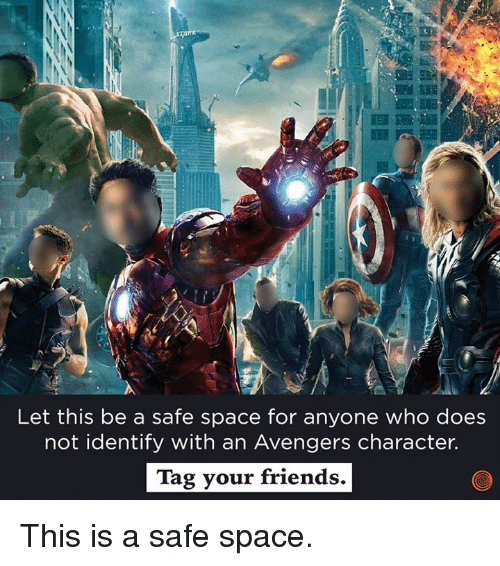 Avengers: Let this be a safe space for anyone who does  not identify with an Avengers character.  Tag your friends. This is a safe space.