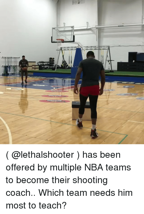 Basketball, Nba, and Sports: ( @lethalshooter ) has been offered by multiple NBA teams to become their shooting coach.. Which team needs him most to teach?