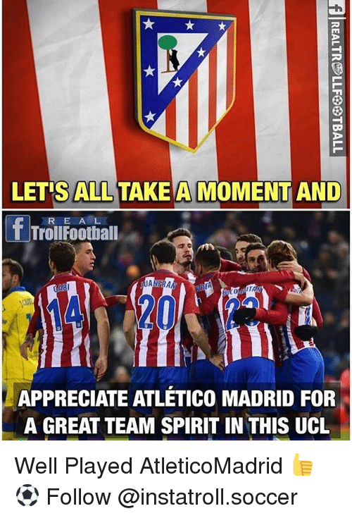 Football, Memes, and Soccer: LETIS ALL TAKE AMO  AND  R E A L  T Troll Football  DANRA  REA  ABI  APPRECIATE ATLETICO MADRID FOR  A GREAT TEAM SPIRIT IN THIS UCL Well Played AtleticoMadrid 👍⚽️ Follow @instatroll.soccer