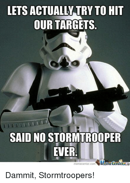 lets actualw try to hit our targets said no stormtrooper 1509246 lets actualw try to hit our targets said no stormtrooper ever