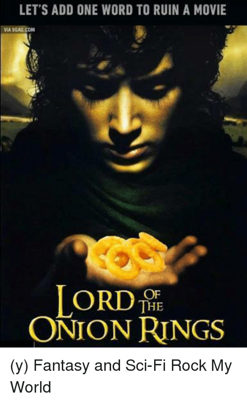Onion Ring: LET'S ADD ONE WORD TO RUIN A MOVIE  ASGAG.COM  LORD  ONION RINGS (y) Fantasy and Sci-Fi Rock My World
