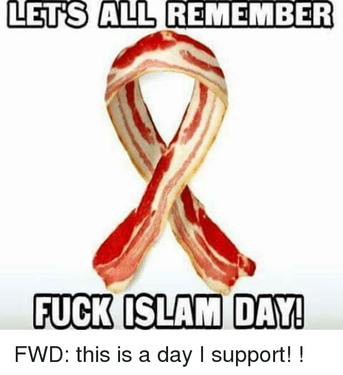 Fucking, Fuck, and Islam: LETS ALL REMEMBER  FUCK ISLAM DAY! FWD: this is a day I support! !
