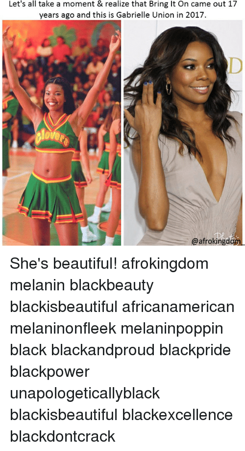 Blackpower: Let's all take a moment & realize that Bring It On came out 17  years ago and this is Gabrielle Union in 2017.  ove  @afrokingdo She's beautiful! afrokingdom melanin blackbeauty blackisbeautiful africanamerican melaninonfleek melaninpoppin black blackandproud blackpride blackpower unapologeticallyblack blackisbeautiful blackexcellence blackdontcrack