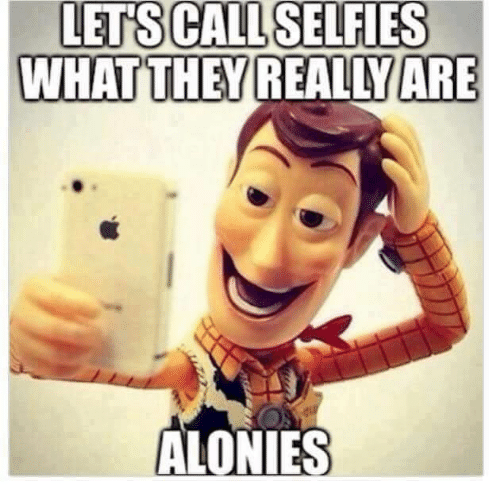 Funny Meme Selfie : Lets call selfies what they really are alonies selfie