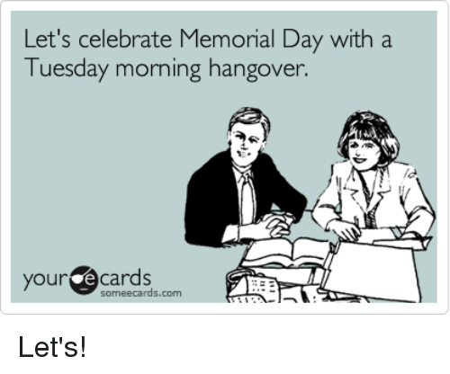 lets celebrate memorial day with a tuesday morning hangover your 2615208 let's celebrate memorial day with a tuesday morning hangover your