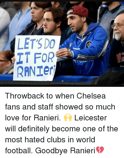 "Chelsea, Club, and Definitely: LET'S DO  IT FOR  RANTer  +-+-+ ers..... a 아aa…ー…"" … ...a B:…++............ .............. ......+w… Throwback to when Chelsea fans and staff showed so much love for Ranieri. 🙌 Leicester will definitely become one of the most hated clubs in world football. Goodbye Ranieri💔"