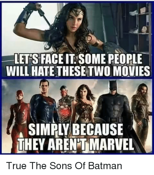 Batman, Memes, and Movies: LETS FACE IT SOME PEOPLE  WILL HATE THESETWO MOVIES  SIMPLY BECAUSE  THEY ARENTMARVEL True   The Sons Of Batman
