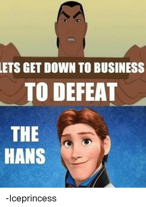 lets get down to business to defeat the hans iceprincess 8495261 🔥 25 best memes about let's get down to business let's get down