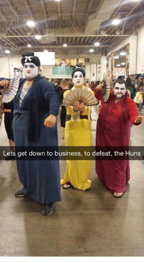 down to business: Lets get down to business, to defeat, the Huns