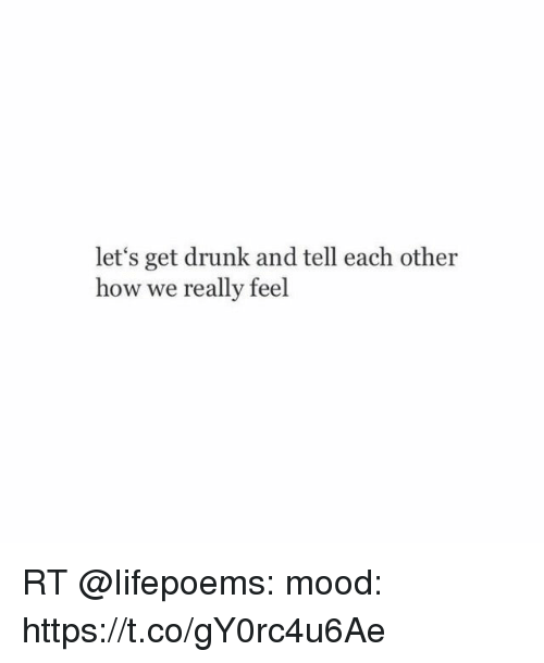 Drunk, Memes, and Mood: let's get drunk and tell each other  how we really feel RT @Iifepoems: mood: https://t.co/gY0rc4u6Ae