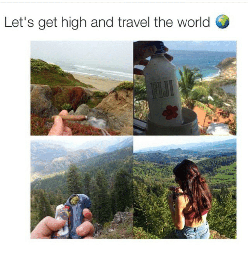 lets get high: Let's get high and travel the world