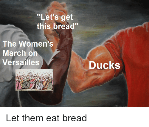 "Womens March: ""Let's get  this bread""  The Women's  March on  Versailles  Ducks Let them eat bread"