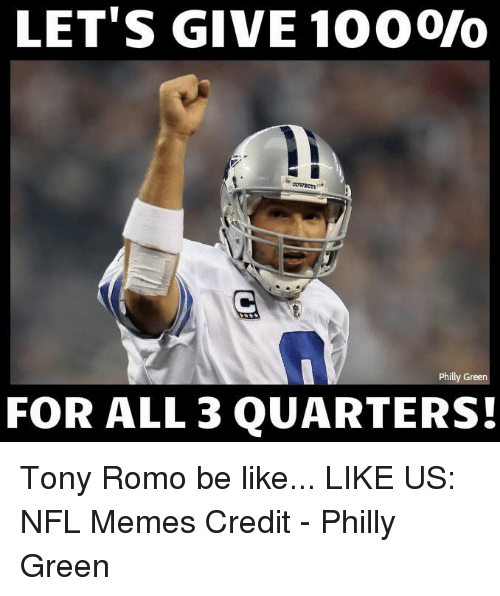 NFL: LET'S GIVE 100ono  Philly Green  FOR ALL 3 QUARTERS! Tony Romo be like...