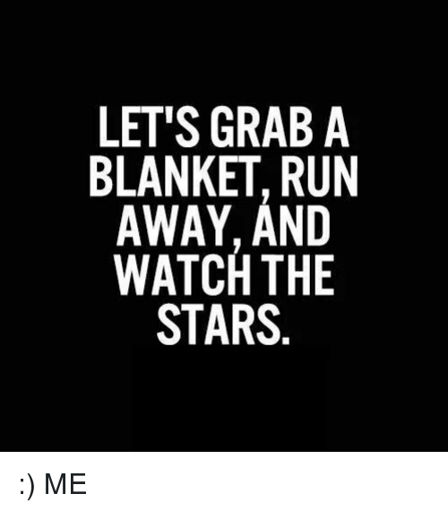 lets grab a blanket run away and watch the stars 5408654 lets grab a blanket run away and watch the stars me meme on sizzle