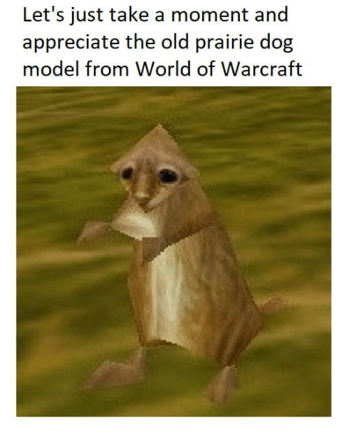 World of Warcraft: Let's just take a moment and  appreciate the old prairie dog  model from World of Warcraft