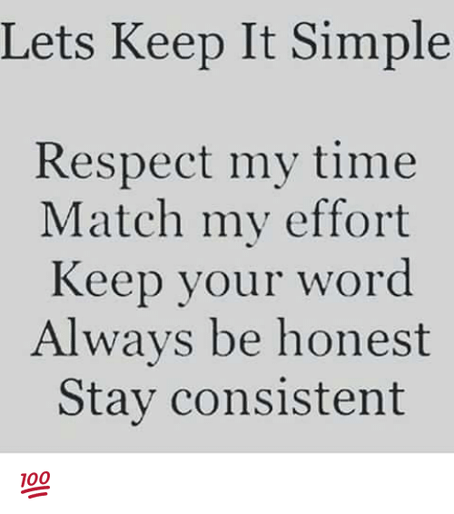 Memes, Respect, and Match: Lets Keep It Simple  Respect my time  Match my effort  Keep your word  Always be honest  Stay consistent 💯