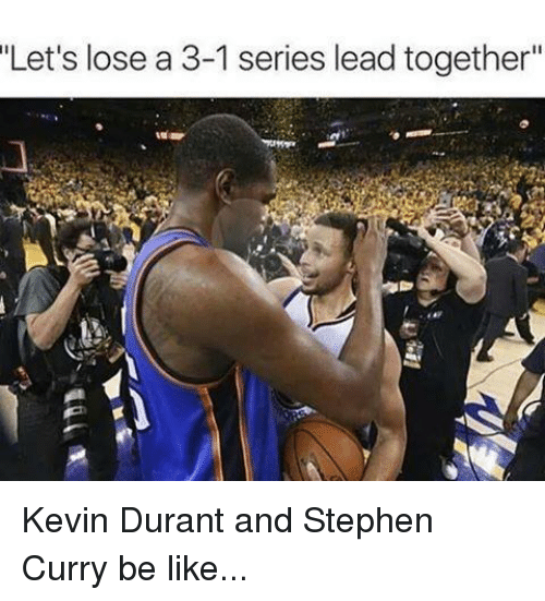 "Kevin Durant, Nba, and Stephen: ""Let's lose a 3-1 series lead together"" Kevin Durant and Stephen Curry be like..."