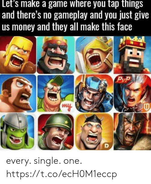 gameplay: Let's make a game where you tap things  and there's no gameplay and you just give  us money and they all make this face  P/P every. single. one. https://t.co/ecH0M1eccp