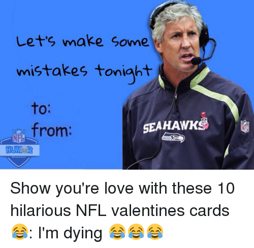 Love, Nfl, and Valentine's Card: Let's make Sonne  mistakes tonight  to:  SEAHAWKS  from Show you're love with these 10 hilarious NFL valentines cards 😂: I'm dying 😂😂😂