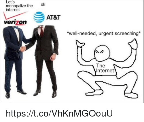 Internet, Memes, and Verizon: Let's  monopalize the ok  internet  AT&T  verizon  *well-needed, urgent screeching*  The  Internet https://t.co/VhKnMGOouU