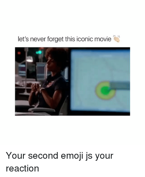 Emoji, Memes, and Movie: let's never forget this iconic movie Your second emoji js your reaction