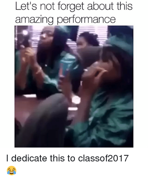 Amazing: Let's not forget about this  amazing performance I dedicate this to classof2017 😂