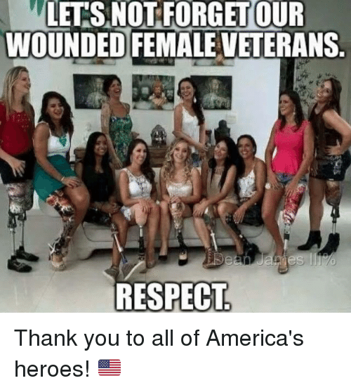 Memes, Respect, and Thank You: LETS NOT FORGET OUR  WOUNDED FEMALE VETERANS  RESPECT Thank you to all of America's heroes! 🇺🇸️