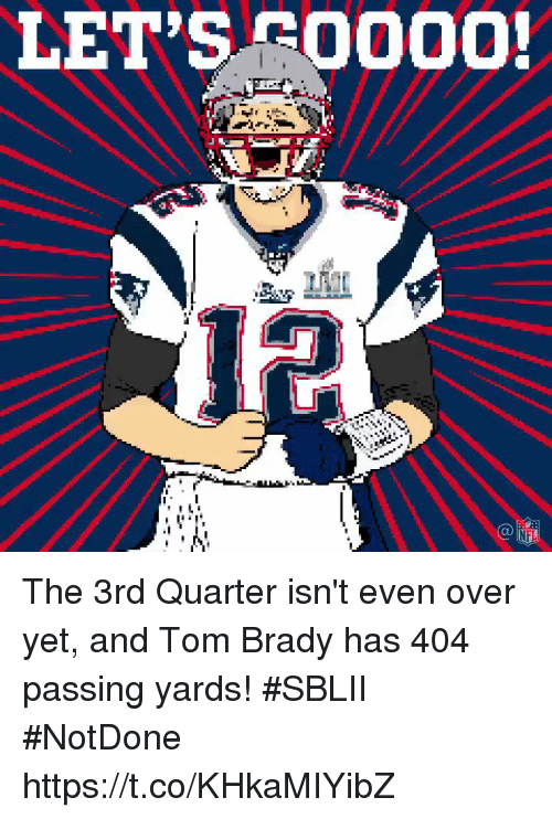 Memes, Nfl, and Tom Brady: LET'S O000  NFL The 3rd Quarter isn't even over yet, and Tom Brady has 404 passing yards! #SBLII #NotDone https://t.co/KHkaMIYibZ