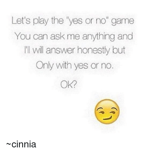 Let's Play the Yes or No Game You Can Ask Me Anything and I'll ...