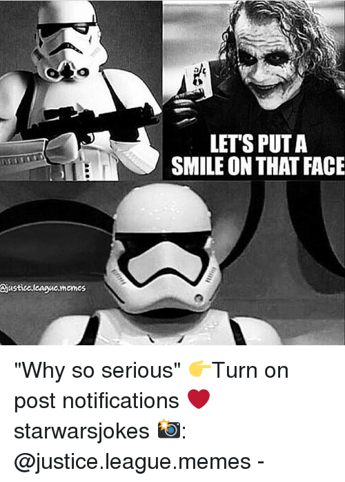 "So Serious: LET'S PUT A  SMILE ON THAT FACE  iustic.leaguc.memes ""Why so serious"" 👉Turn on post notifications ❤️ starwarsjokes 📸: @justice.league.memes -"