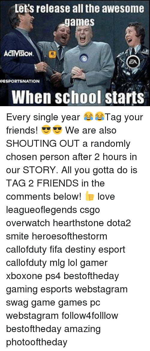 hearstone: Lets release all the awesome  games  eESPORTSNATION  When school starts Every single year 😂😂Tag your friends! 😎😎 We are also SHOUTING OUT a randomly chosen person after 2 hours in our STORY. All you gotta do is TAG 2 FRIENDS in the comments below! 👍 love leagueoflegends csgo overwatch hearthstone dota2 smite heroesofthestorm callofduty fifa destiny esport callofduty mlg lol gamer xboxone ps4 bestoftheday gaming esports webstagram swag game games pc webstagram follow4folllow bestoftheday amazing photooftheday