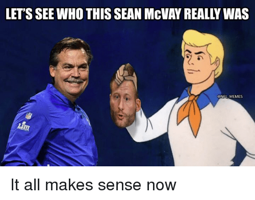 it all makes sense now: LET'S SEE WHO THIS SEAN McVAY REALLY WAS  @NFL MEMES It all makes sense now