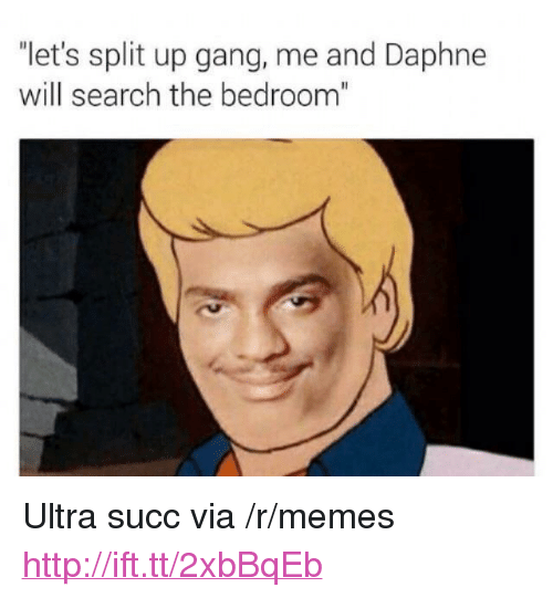 """daphne: """"let's split up gang, me and Daphne  will search the bedroom"""" <p>Ultra succ via /r/memes <a href=""""http://ift.tt/2xbBqEb"""">http://ift.tt/2xbBqEb</a></p>"""