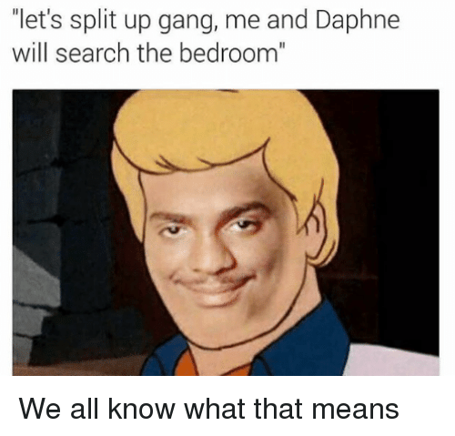 """daphne: """"let's split up gang, me and Daphne  will search the bedroom"""" We all know what that means"""