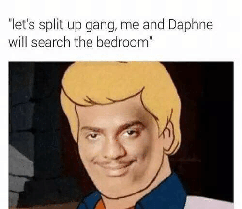 """daphne: """"let's split up gang, me and Daphne  will search the bedroom"""