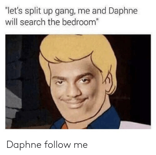 """daphne: """"let's split up gang, me and Daphne  will search the bedroom"""" Daphne follow me"""